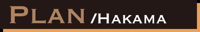 PLAN / HAKAMA